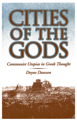 Cities of the Gods: Communist Utopias in Greek Thought - Dawson, Doyne
