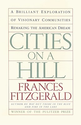 Cities on a Hill: A Journey Through Contemporary American Cultures - Fitzgerald, Frances