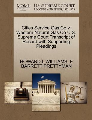 Cities Service Gas Co V. Western Natural Gas Co U.S. Supreme Court Transcript of Record with Supporting Pleadings - Williams, Howard L, and Prettyman, E Barrett