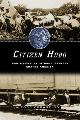 Citizen Hobo: How a Century of Homelessness Shaped America - DePastino, Todd, Prof.