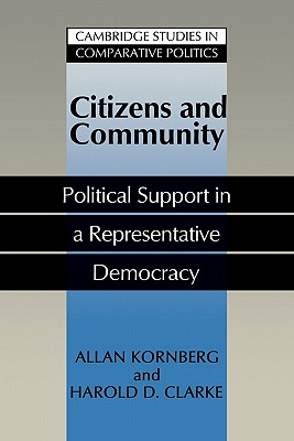 Citizens and Community: Political Support in a Representative Democracy - Kornberg, Allan, and Clarke, Harold D.