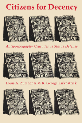 Citizens for Decency: Antipornography Crusades as Status Defense - Zurcher, Louis A, Jr.
