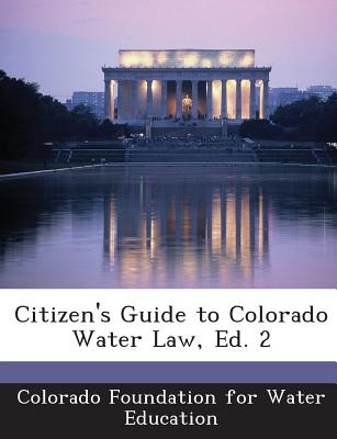 Citizen's Guide to Colorado Water Law, Ed. 2 - Colorado Foundation for Water Education (Creator)