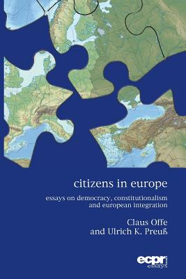 Citizens in Europe: Essays on Democracy, Constitutionalism and European Integration - Offe, Claus, and Preuss, Ulrich K.