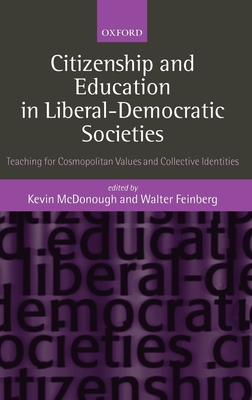 Citizenship and Education in Liberal-Democratic Societies: Teaching for Cosmopolitan Values and Collective Identities - Kan, Stephen H, Ph.D., and McDonough, Kevin (Editor), and Feinberg, Walter (Editor)