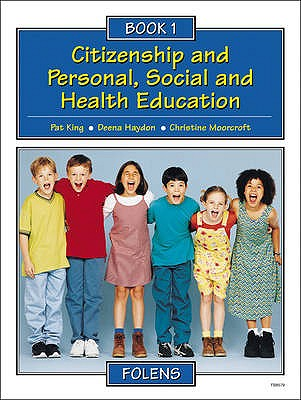 Citizenship and Personal, Social and Health Education: Pupil Book Bk. 1 - King, Pat, and Haydon, Deena, and Moorcroft, Christine