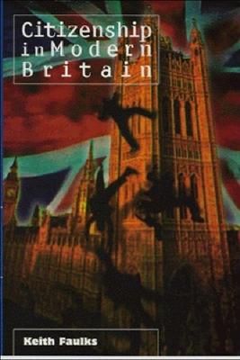 Citizenship in Modern Britain - Faulks, Keith, Professor