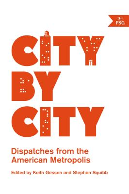 City by City: Dispatches from the American Metropolis - Gessen, Keith (Editor), and Squibb, Stephen (Editor)