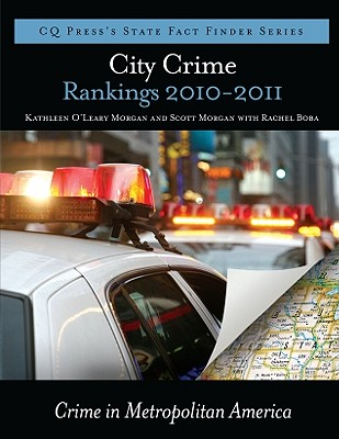 City Crime Rankings 2009-2010 - Morgan, Kathleen O'Leary (Editor), and Morgan, Scott (Editor), and Santos, Rachel Boba (Editor)