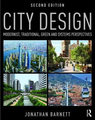 City Design: Modernist, Traditional, Green and Systems Perspectives - Barnett, Jonathan