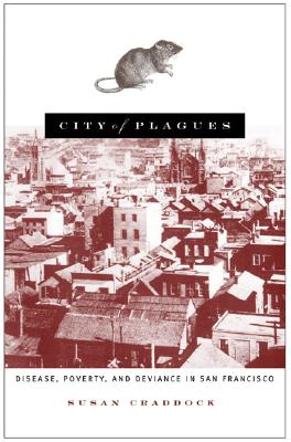 City of Plagues: Disease, Poverty, and Deviance in San Francisco - Craddock, Susan