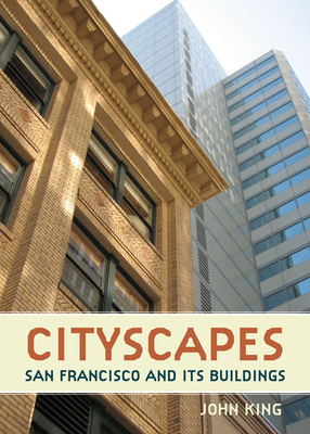 Cityscapes: San Francisco and Its Buildings - King, John