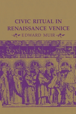Civic Ritual in Renaissance Venice - Muir, Edward, Professor