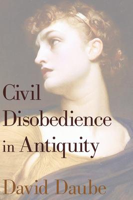 Civil Disobedience in Antiquity - Daube, David