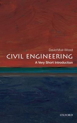 Civil Engineering: A Very Short Introduction - Muir Wood, David