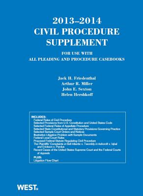 Civil Procedure 2013-2014 Supplement for Use with All Pleading and Procedure Casebooks - Friedenthal, Jack H, and Miller, Arthur R, and Sexton, John E
