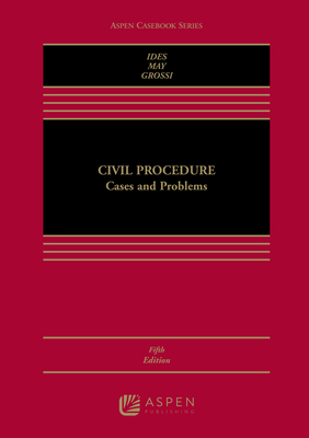 Civil Procedure: Cases and Problems - Ides, Allan, and May, Christopher N, and Grossi, Simona