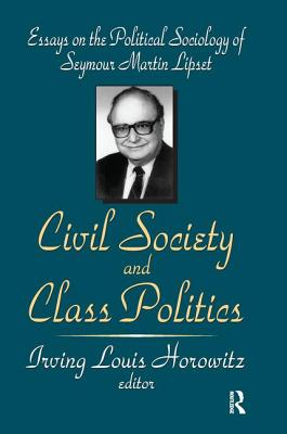 Civil Society and Class Politics: Essays on the Political Sociology of Seymour Martin Lipset - Horowitz, Irving Louis
