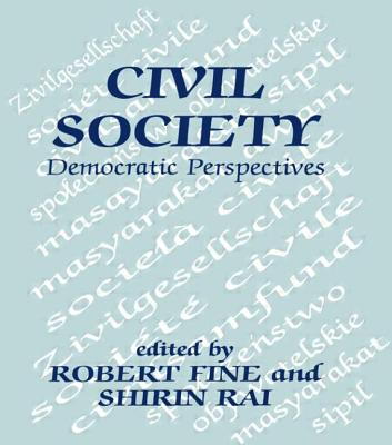 Civil Society: Democratic Perspectives - Fine, Robert (Editor), and Rai, Shirin (Editor)