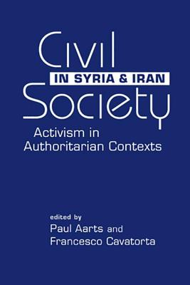 Civil Society in Syria and Iran: Activism in Authoritarian Contexts - Aarts, Paul