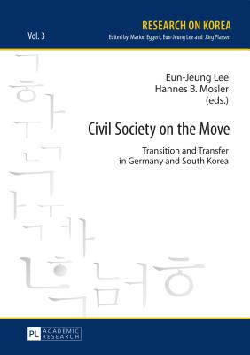 Civil Society on the Move: Transition and Transfer in Germany and South Korea - Lee, Eun-Jeung (Editor), and Mosler, Hannes B. (Editor)