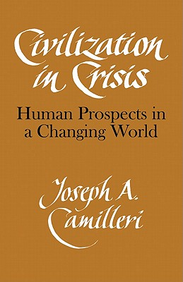 Civilization in Crisis: Human Prospects in a Changing World - Camilleri, Joseph a