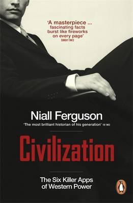 Civilization: The Six Killer Apps of Western Power - Ferguson, Niall