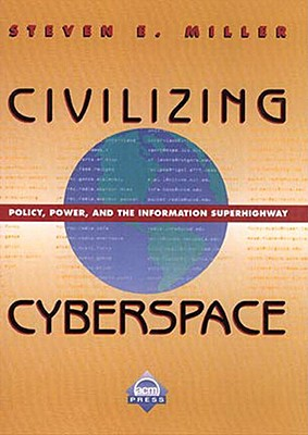 Civilizing Cyberspace: Policy, Power, and the Information Superhighway - Mellor, Stephen J, and Miller, Stephen J