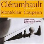 Clérambault: La Muse de l'opéra; Montéclair: La morte de Lucrèce; Couperin: Concert dans le goût théâtral