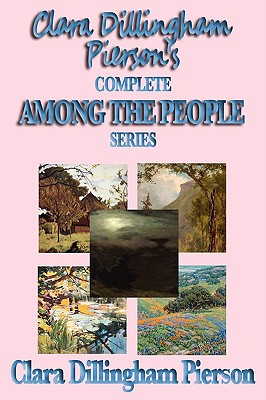 Clara Dillingham Pierson's Complete Among the People Series - Dillingham Pierson, Clara