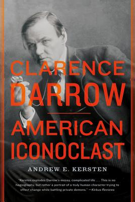 Clarence Darrow: American Iconoclast - Kersten, Andrew E