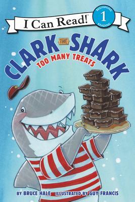 Clark the Shark: Too Many Treats - Hale, Bruce