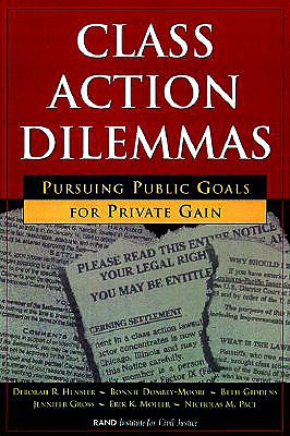 Class Action Dilemmas: Pursuing Public Goals for Private Gain - Hensler, Deborah, and Dombey-Moore, Bonnie, and Giddens, Elizabeth