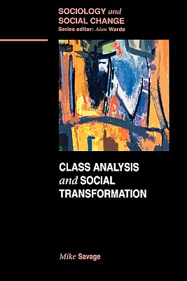 Class Analysis and Social Transformation - Savage, Michael