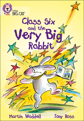 Class Six and the Very Big Rabbit: Band 10/White - Waddell, Martin, and Moon, Cliff (Series edited by), and Collins Big Cat (Prepared for publication by)