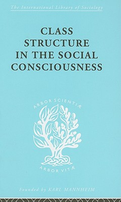 Class Structure in the Social Consciousness - Ossowski, Stanislaw, and Patterson, Sheila (Translated by)