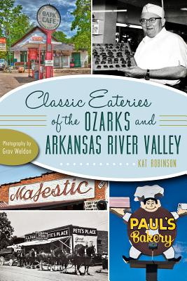 Classic Eateries of the Ozarks and Arkansas River Valley - Robinson, Kat, and Weldon, Grav (Photographer)