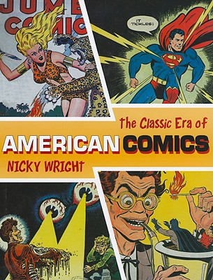 Classic Era of American Comics - Wright, Nicky, and Kubert, Joe (Foreword by)