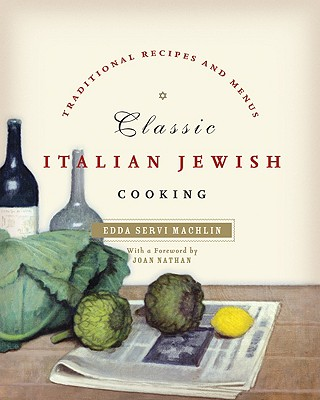 Classic Italian Jewish Cooking: Traditional Recipes and Menus - Machlin, Edda Servi