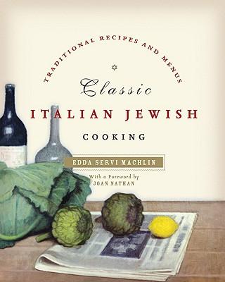 Classic Italian Jewish Cooking: Traditional Recipes and Menus - Machlin, Edda Servi