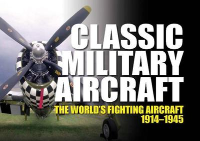 Classic Military Aircraft: The World's Fighting Aircraft 1914-1945 - Winchester, Jim (Editor)