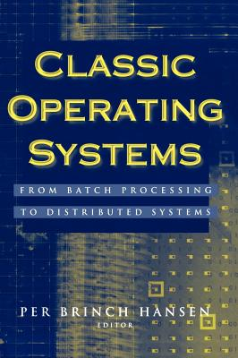 Classic Operating Systems: From Batch Processing to Distributed Systems - Brinch Hansen, Per (Editor)