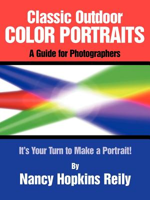 Classic Outdoor Color Portraits: A Guide for Photographers; It's Your Turn to Make a Portrait - Reily, Nancy Hopkins
