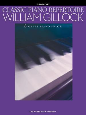Classic Piano Repertoire - William Gillock: Elementary Level - Gillock, William (Composer)