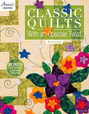 Classic Quilts with an Upscale Twist - Getschel, Bev