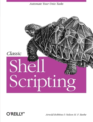 Classic Shell Scripting - Robbins, Arnold, and Beebe, Nelson H