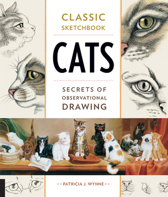 Classic Sketchbook: Cats: Secrets of Observational Drawing - Wynne, Patricia J, Ms.