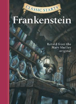 Classic Starts (R): Frankenstein: Retold from the Mary Shelley Original - Shelley, Mary Wollstonecraft, and McFadden, Deanna, and Akib, Jamel