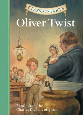 Classic Starts (R): Oliver Twist: Retold from the Charles Dickens Original - Dickens, Charles, and Olmstead, Kathleen (Abridged by), and Pober, Arthur (Afterword by)
