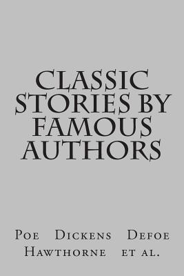 Classic Stories by Famous Authors - Poe Et Al, Edgar Allan, and Stevenson, Robert Louis, and Hogg, James